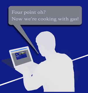 Four point oh?  Now we're cooking with gas!
